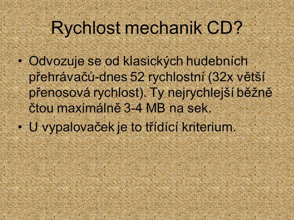 Rychlost mechanik CD? Odvozuje se od klasických hudebních přehrávačů-dnes 52 rychlostní (32x větší přenosová rychlost). Ty nejrychlejší běžně čtou max