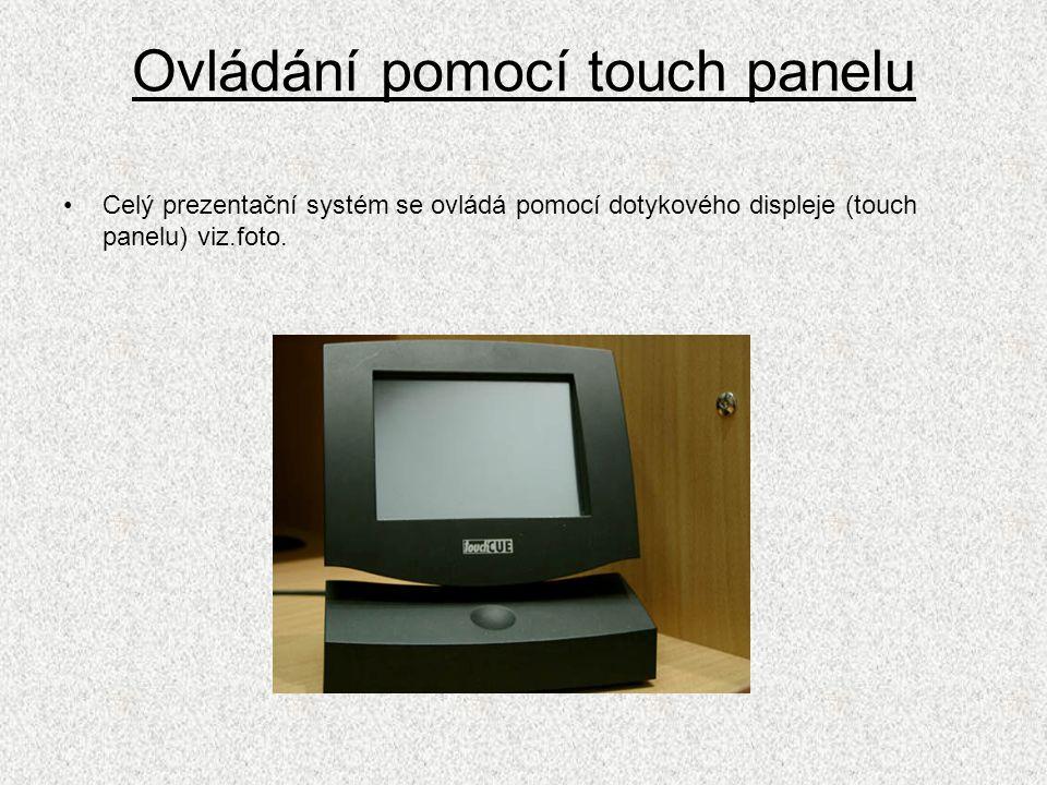 Ovládání pomocí touch panelu Celý prezentační systém se ovládá pomocí dotykového displeje (touch panelu) viz.foto.