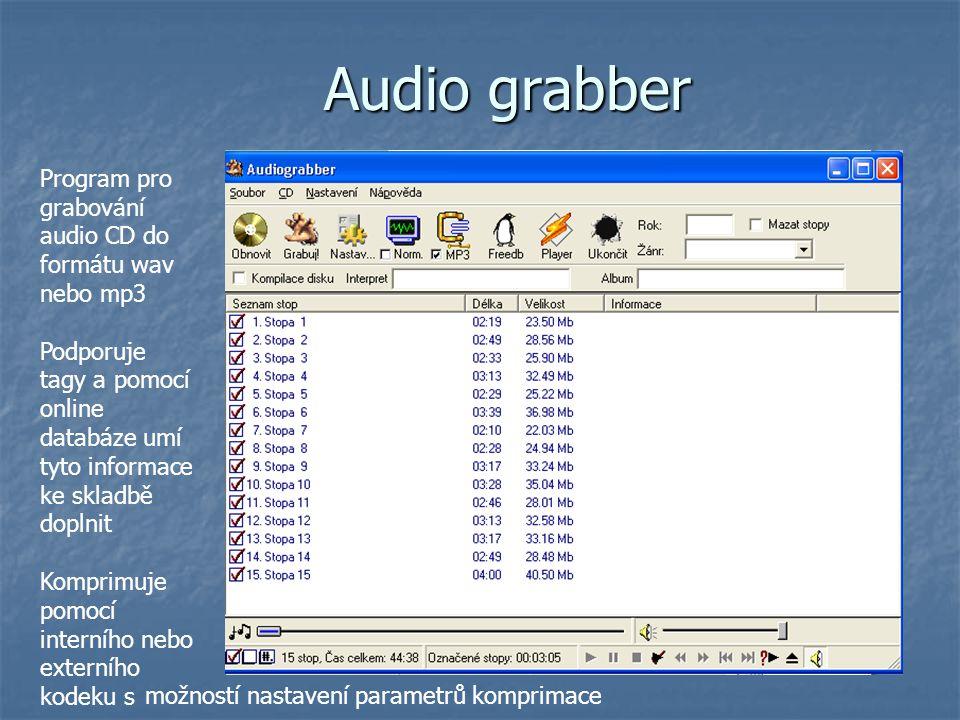 Audio grabber Program pro grabování audio CD do formátu wav nebo mp3 Podporuje tagy a pomocí online databáze umí tyto informace ke skladbě doplnit Kom