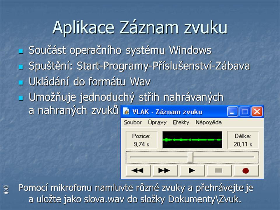 Aplikace Záznam zvuku Součást operačního systému Windows Součást operačního systému Windows Spuštění: Start-Programy-Příslušenství-Zábava Spuštění: St