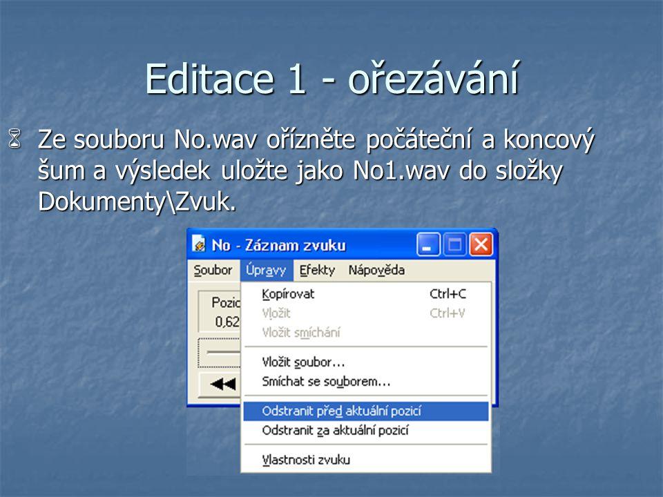 Editace 1 - ořezávání Ze souboru No.wav ořízněte počáteční a koncový šum a výsledek uložte jako No1.wav do složky Dokumenty\Zvuk. 