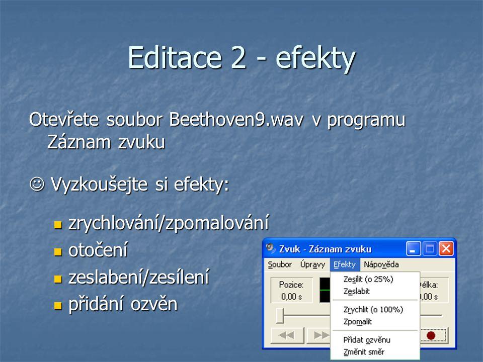 Editace 2 - efekty Otevřete soubor Beethoven9.wav v programu Záznam zvuku Vyzkoušejte si efekty: Vyzkoušejte si efekty: zrychlování/zpomalování zrychl