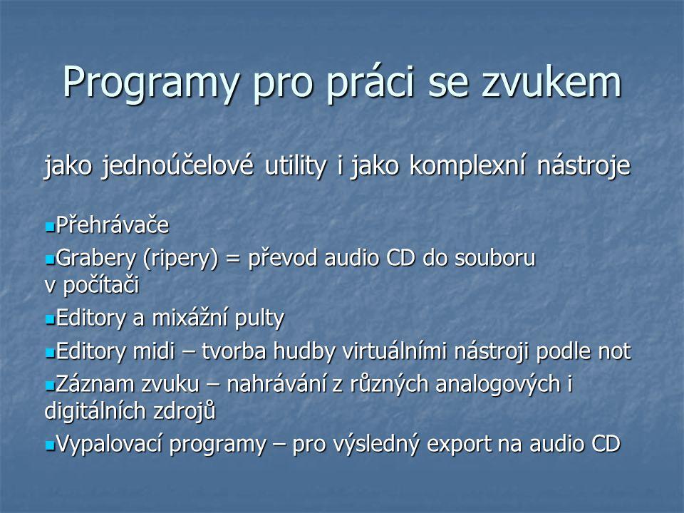 Programy pro práci se zvukem jako jednoúčelové utility i jako komplexní nástroje Přehrávače Přehrávače Grabery (ripery) = převod audio CD do souboru v