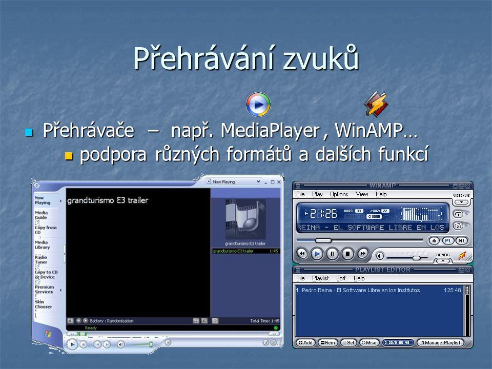 Přehrávání zvuků Přehrávače – např. MediaPlayer Přehrávače – např. MediaPlayer, WinAMP…, WinAMP… podpora různých formátů a dalších funkcí podpora různ