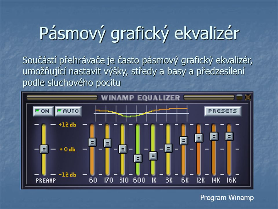 Pásmový grafický ekvalizér Součástí přehrávače je často pásmový grafický ekvalizér, umožňující nastavit výšky, středy a basy a předzesílení podle sluc