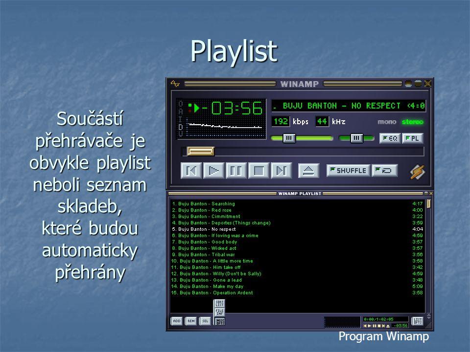 Playlist Součástí přehrávače je obvykle playlist neboli seznam skladeb, které budou automaticky přehrány Program Winamp