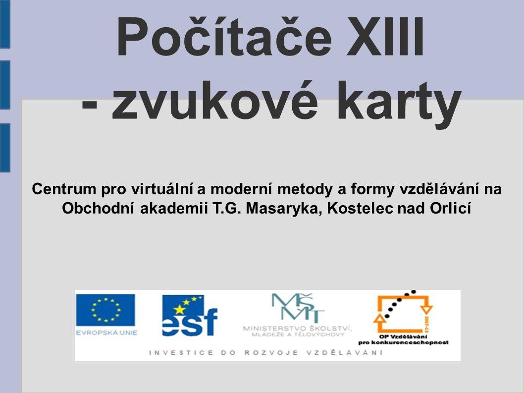 Počítače XIII - zvukové karty Centrum pro virtuální a moderní metody a formy vzdělávání na Obchodní akademii T.G. Masaryka, Kostelec nad Orlicí