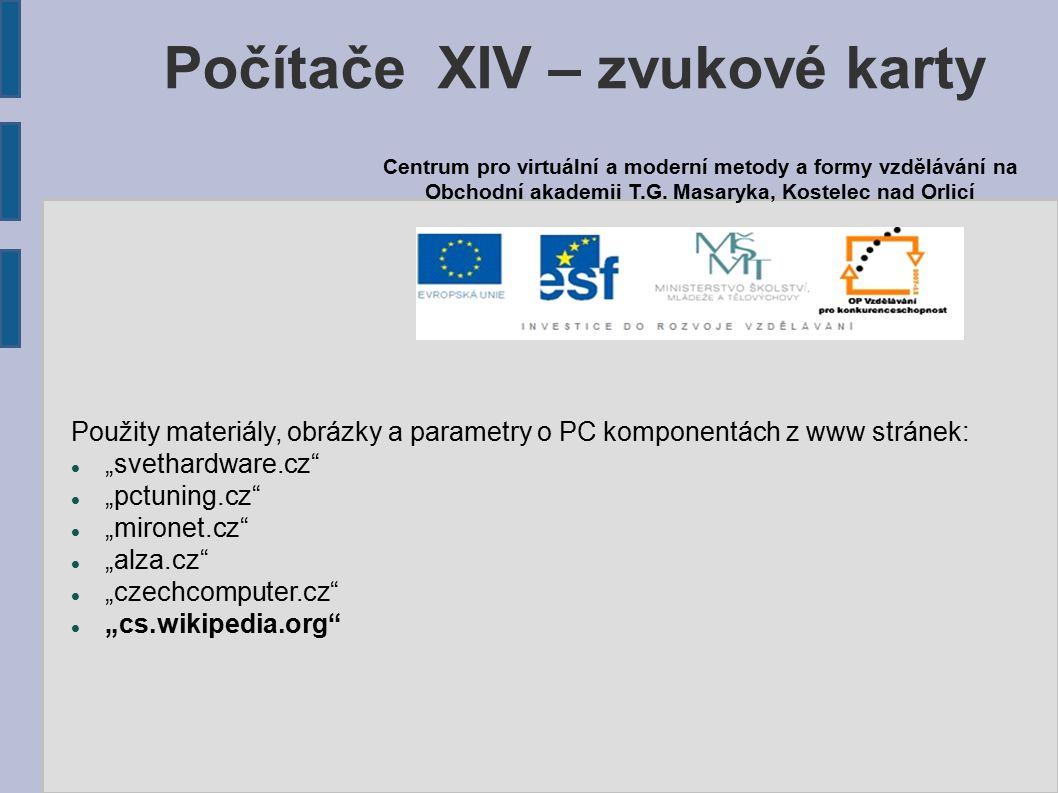 "Použity materiály, obrázky a parametry o PC komponentách z www stránek: ""svethardware.cz"" ""pctuning.cz"" ""mironet.cz"" ""alza.cz"" ""czechcomputer.cz"" ""cs."