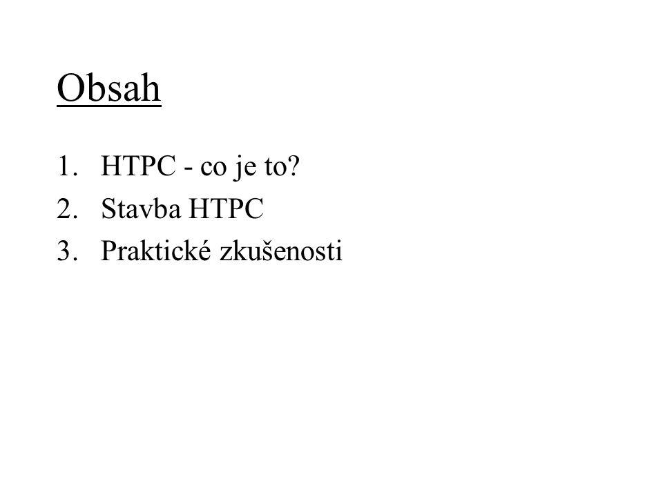 Obsah 1.HTPC - co je to 2.Stavba HTPC 3.Praktické zkušenosti
