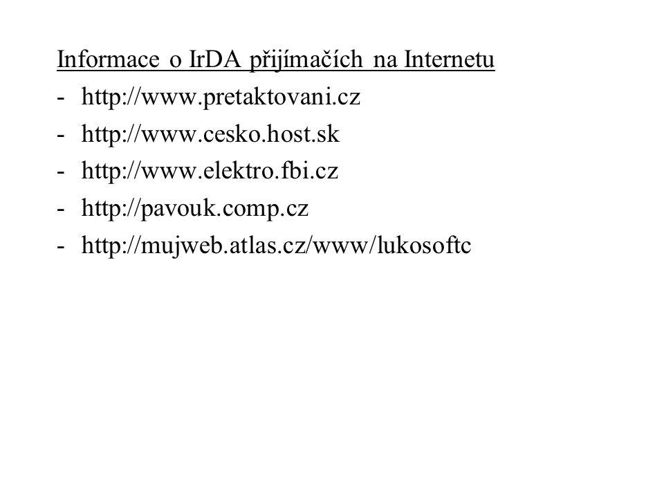 Informace o IrDA přijímačích na Internetu -http://www.pretaktovani.cz -http://www.cesko.host.sk -http://www.elektro.fbi.cz -http://pavouk.comp.cz -htt