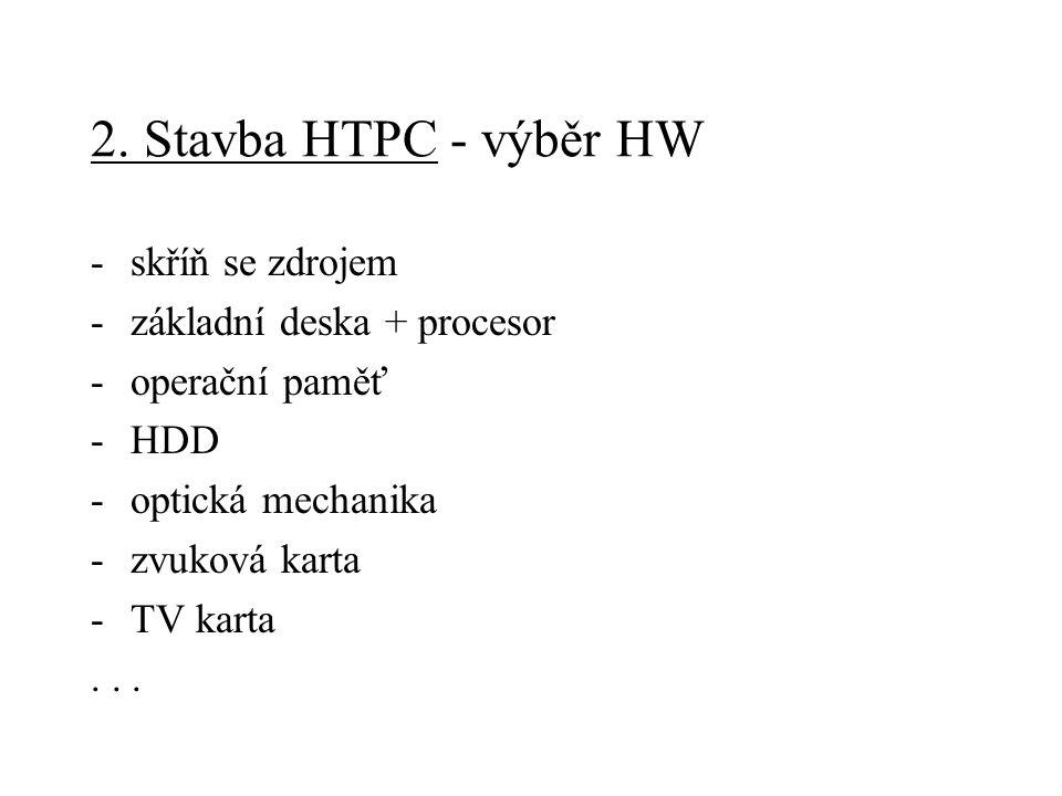 2. Stavba HTPC - výběr HW -skříň se zdrojem -základní deska + procesor -operační paměť -HDD -optická mechanika -zvuková karta -TV karta...