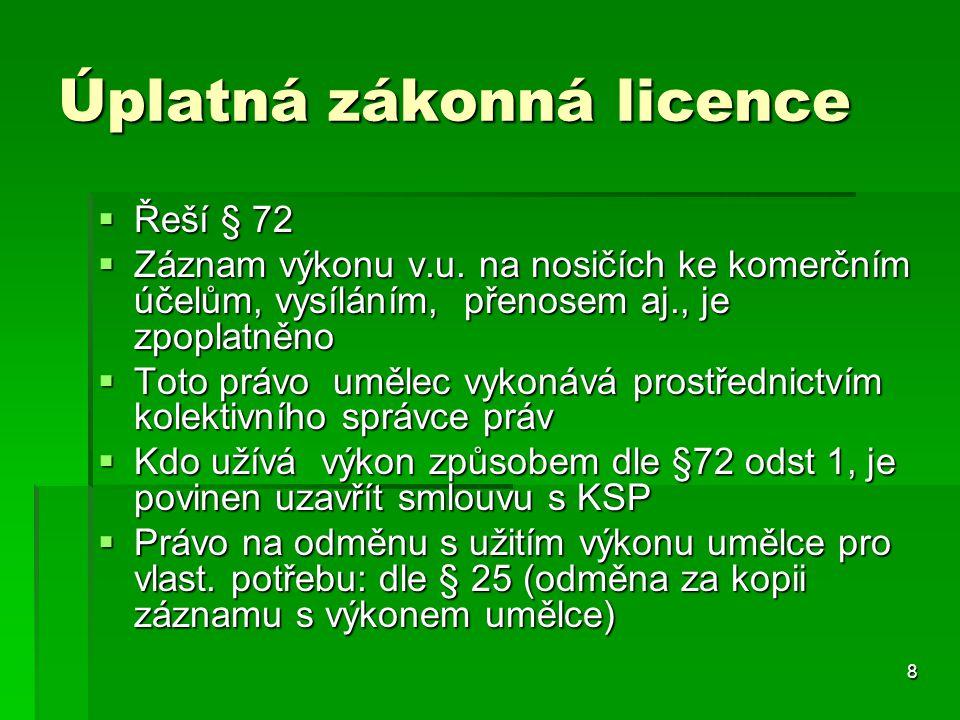 8 Úplatná zákonná licence  Řeší § 72  Záznam výkonu v.u.