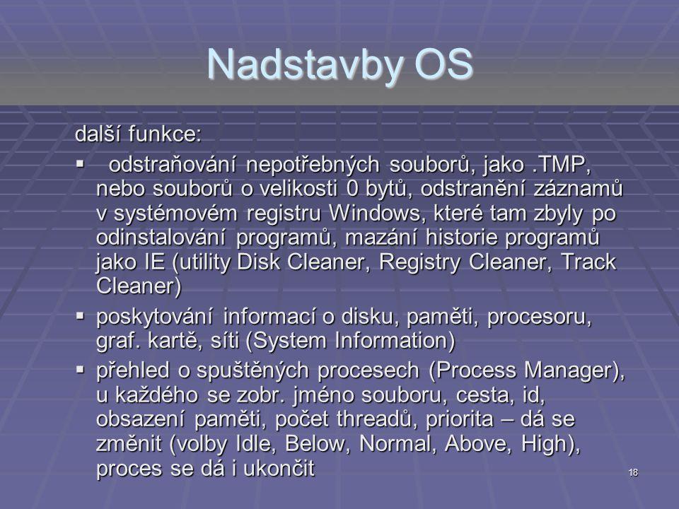 18 Nadstavby OS další funkce:  odstraňování nepotřebných souborů, jako.TMP, nebo souborů o velikosti 0 bytů, odstranění záznamů v systémovém registru