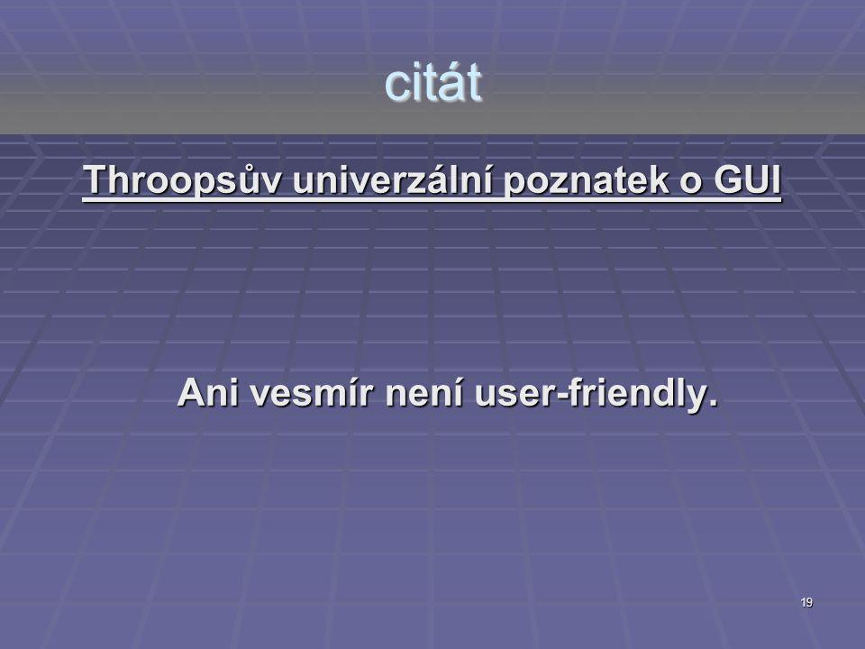 19 citát Throopsův univerzální poznatek o GUI Ani vesmír není user-friendly.