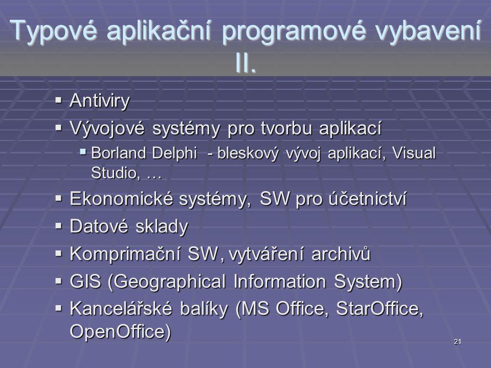21 Typové aplikační programové vybavení II.  Antiviry  Vývojové systémy pro tvorbu aplikací  Borland Delphi - bleskový vývoj aplikací, Visual Studi