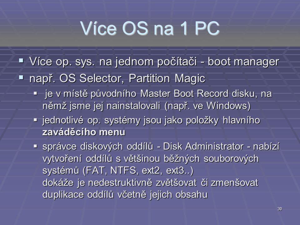 30 Více OS na 1 PC  Více op. sys. na jednom počítači - boot manager  např. OS Selector, Partition Magic  je v místě původního Master Boot Record di
