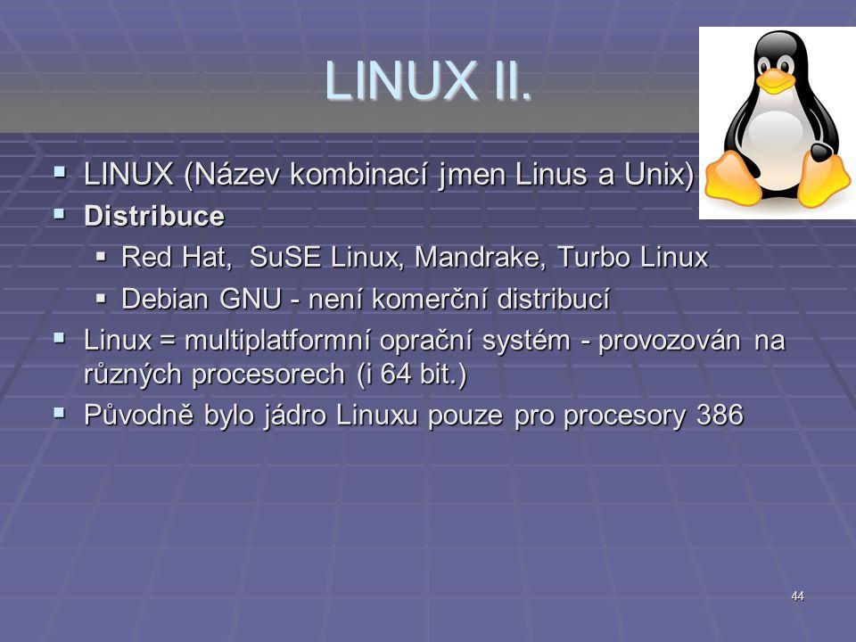 44 LINUX II.  LINUX (Název kombinací jmen Linus a Unix)  Distribuce  Red Hat, SuSE Linux, Mandrake, Turbo Linux  Debian GNU - není komerční distri