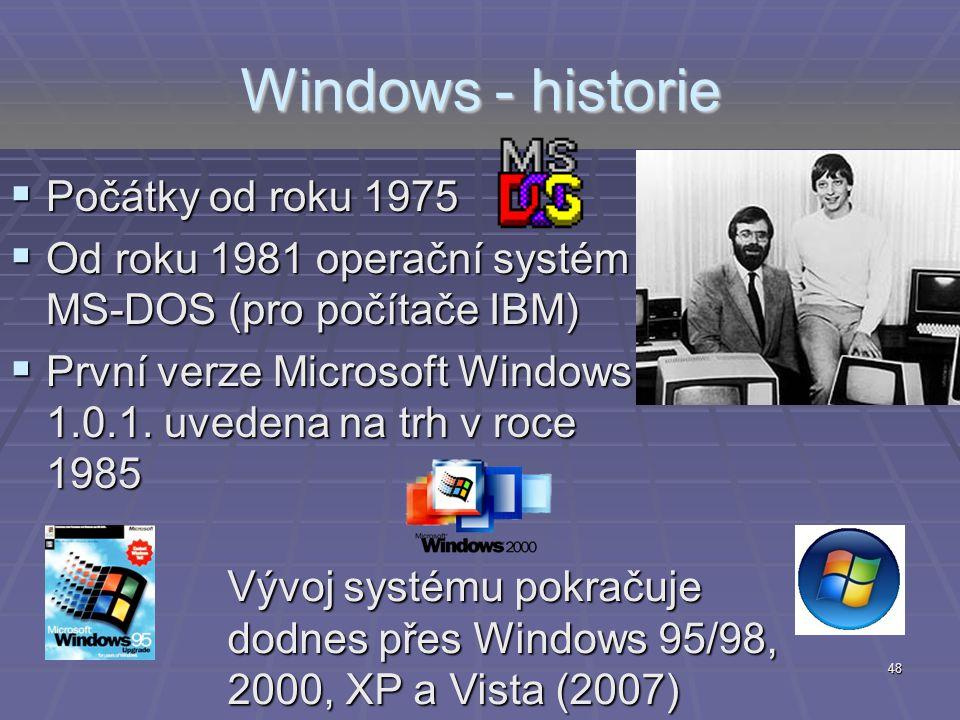 Vývoj systému pokračuje dodnes přes Windows 95/98, 2000, XP a Vista (2007) 48 Windows - historie  Počátky od roku 1975  Od roku 1981 operační systém
