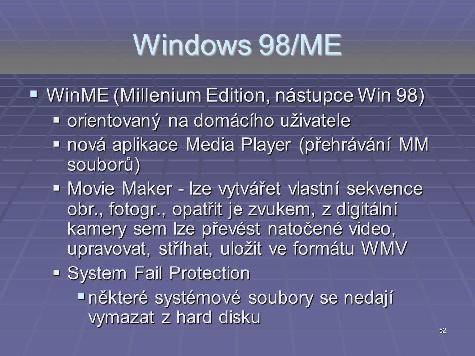 52 Windows 98/ME  WinME (Millenium Edition, nástupce Win 98)  orientovaný na domácího uživatele  nová aplikace Media Player (přehrávání MM souborů)