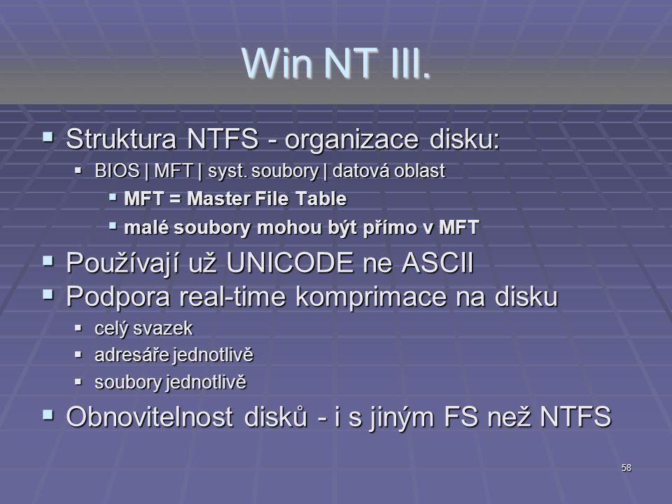 58 Win NT III.  Struktura NTFS - organizace disku:  BIOS | MFT | syst. soubory | datová oblast  MFT = Master File Table  malé soubory mohou být př