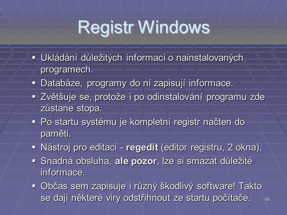 60 Registr Windows  Ukládání důležitých informací o nainstalovaných programech.  Databáze, programy do ní zapisují informace.  Zvětšuje se, protože