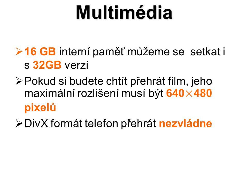 Multimédia  16 GB interní paměť můžeme se setkat i s 32GB verzí  Pokud si budete chtít přehrát film, jeho maximální rozlišení musí být 640×480 pixelů  DivX formát telefon přehrát nezvládne