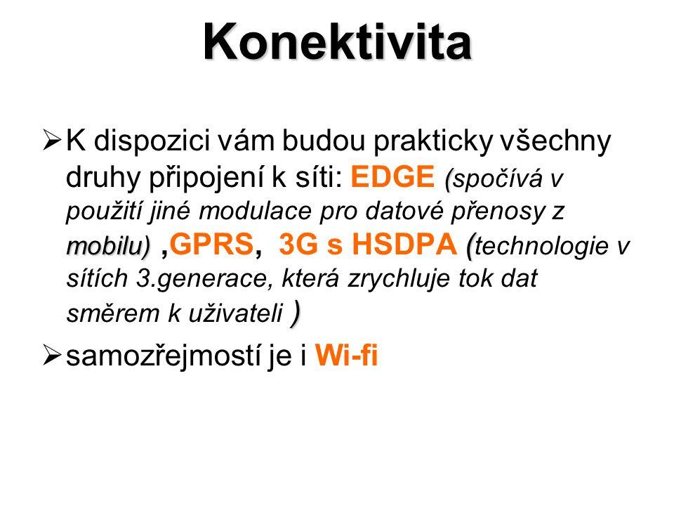 Konektivita ( mobilu) ( )  K dispozici vám budou prakticky všechny druhy připojení k síti: EDGE (spočívá v použití jiné modulace pro datové přenosy z mobilu),GPRS, 3G s HSDPA ( technologie v sítích 3.generace, která zrychluje tok dat směrem k uživateli )  samozřejmostí je i Wi-fi