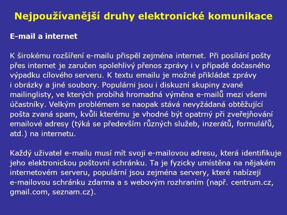 Nejpoužívanější druhy elektronické komunikace E-mail a internet K širokému rozšíření e-mailu přispěl zejména internet. Při posílání pošty přes interne