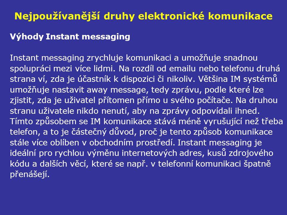 Nejpoužívanější druhy elektronické komunikace Výhody Instant messaging Instant messaging zrychluje komunikaci a umožňuje snadnou spolupráci mezi více