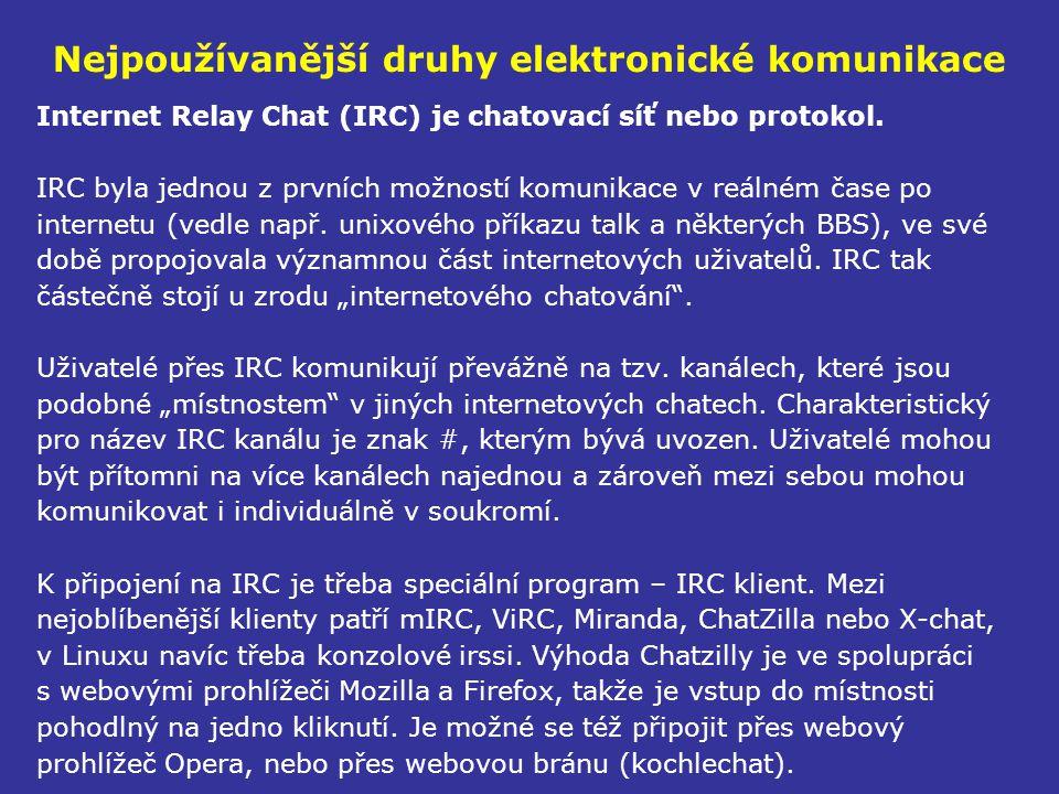 Nejpoužívanější druhy elektronické komunikace Internet Relay Chat (IRC) je chatovací síť nebo protokol. IRC byla jednou z prvních možností komunikace