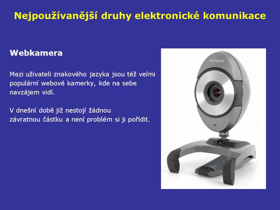 Nejpoužívanější druhy elektronické komunikace Webkamera Mezi uživateli znakového jazyka jsou též velmi populární webové kamerky, kde na sebe navzájem vidí.