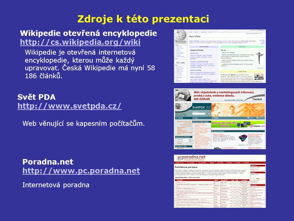 Zdroje k této prezentaci Wikipedie otevřená encyklopedie http://cs.wikipedia.org/wiki Wikipedie je otevřená internetová encyklopedie, kterou může každ