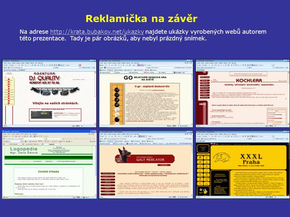 Reklamička na závěr Na adrese http://krata.bubakov.net/ukazky najdete ukázky vyrobených webů autorem této prezentace.