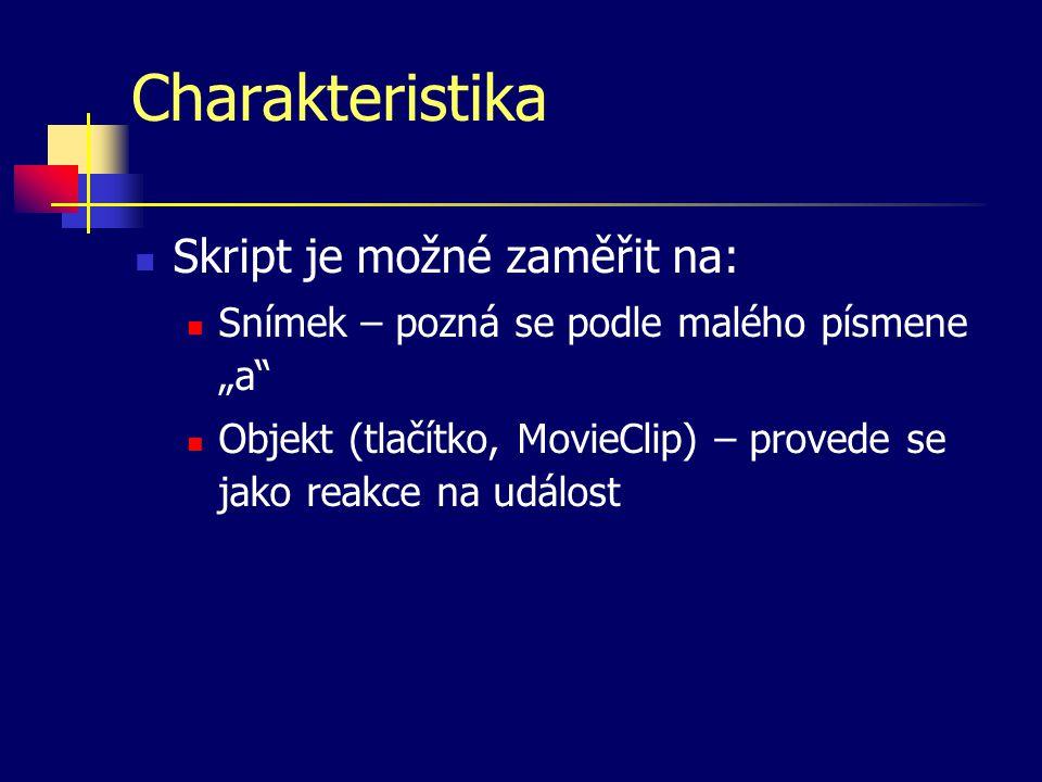 """Charakteristika Skript je možné zaměřit na: Snímek – pozná se podle malého písmene """"a Objekt (tlačítko, MovieClip) – provede se jako reakce na událost"""