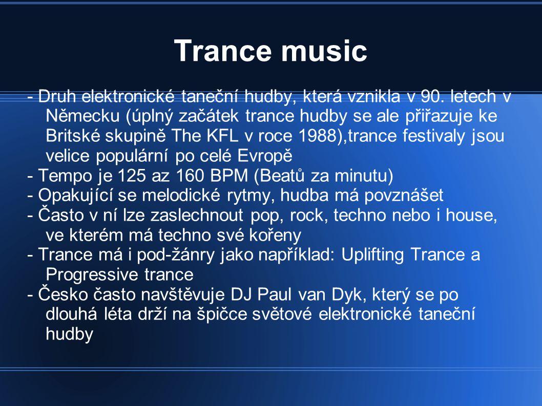 Trance music - Druh elektronické taneční hudby, která vznikla v 90. letech v Německu (úplný začátek trance hudby se ale přiřazuje ke Britské skupině T