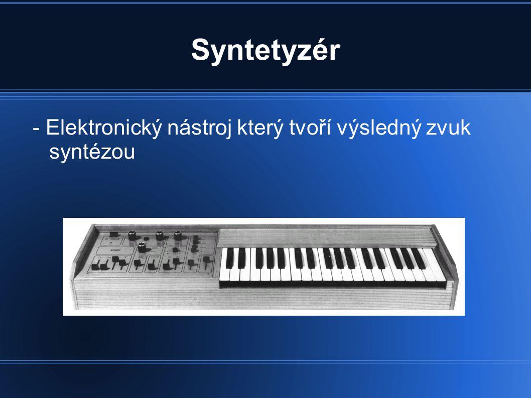 Syntetyzér - Elektronický nástroj který tvoří výsledný zvuk syntézou