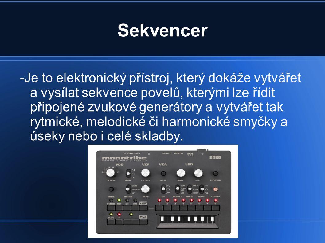 Sekvencer -Je to elektronický přístroj, který dokáže vytvářet a vysílat sekvence povelů, kterými lze řídit připojené zvukové generátory a vytvářet tak