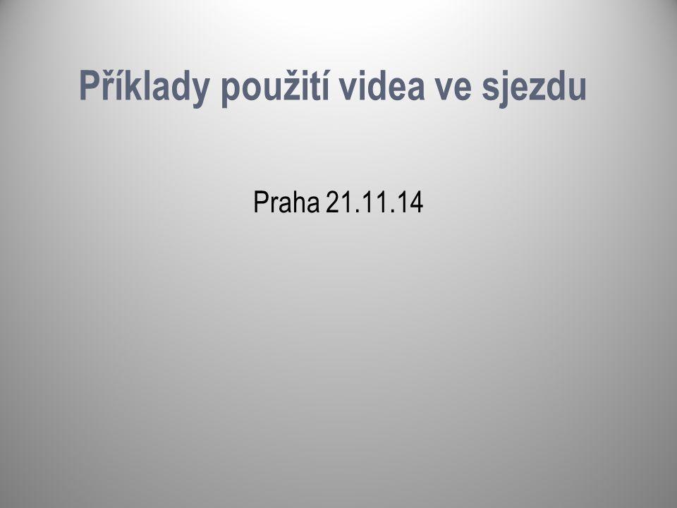 Příklady použití videa ve sjezdu Praha 21.11.14