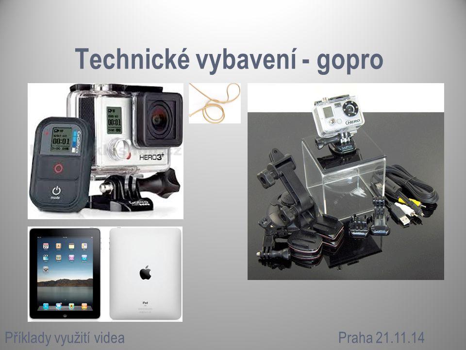 Technické vybavení - gopro Příklady využití videaPraha 21.11.14