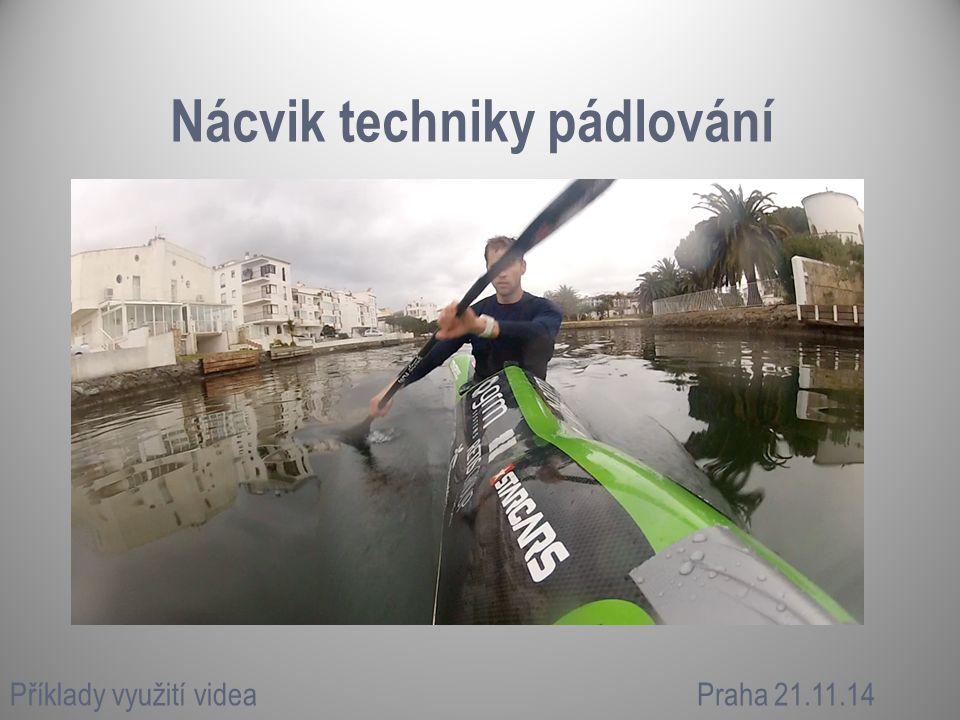 Nácvik techniky pádlování Příklady využití videaPraha 21.11.14