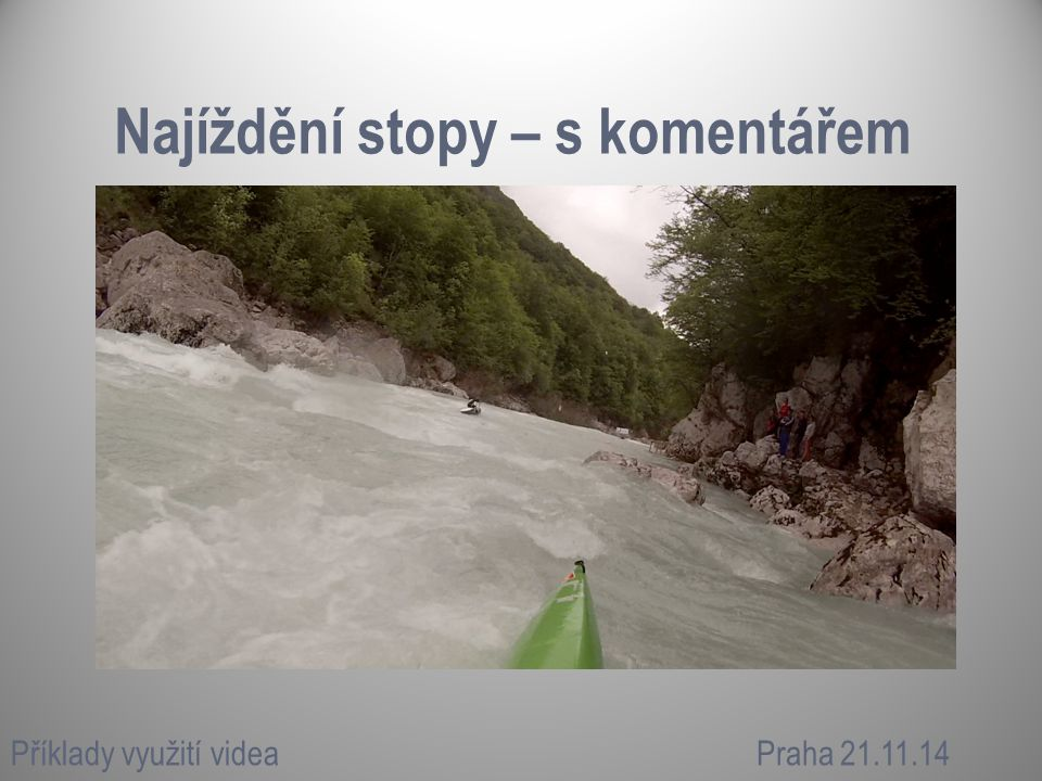 Najíždění stopy – s komentářem Příklady využití videaPraha 21.11.14