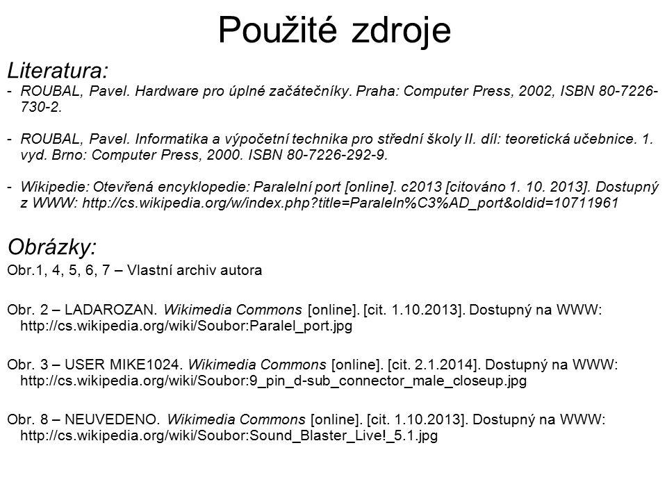Použité zdroje Literatura: -ROUBAL, Pavel.Hardware pro úplné začátečníky.