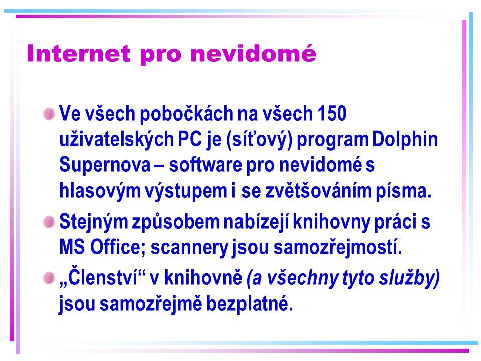 Internet pro nevidomé Ve všech pobočkách na všech 150 uživatelských PC je (síťový) program Dolphin Supernova – software pro nevidomé s hlasovým výstup