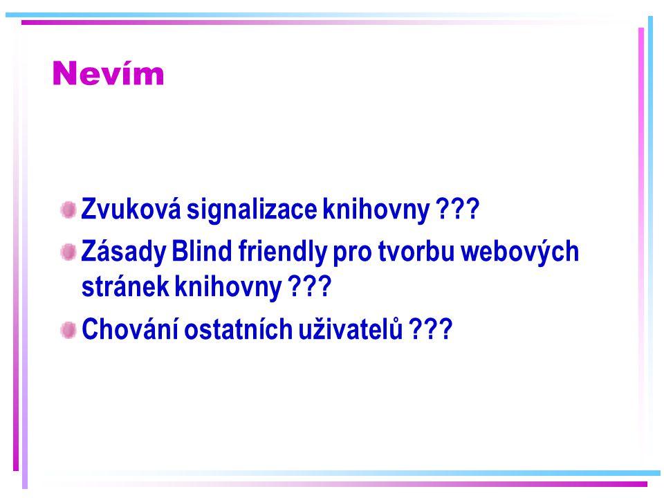 Nevím Zvuková signalizace knihovny ??? Zásady Blind friendly pro tvorbu webových stránek knihovny ??? Chování ostatních uživatelů ???