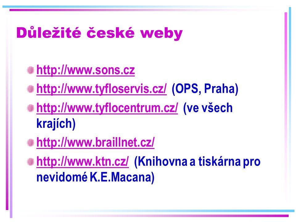 Důležité české weby http://www.sons.cz http://www.tyfloservis.cz/http://www.tyfloservis.cz/ (OPS, Praha) http://www.tyflocentrum.cz/http://www.tyfloce