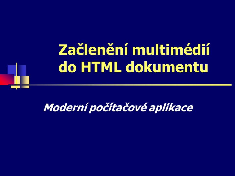 Začlenění multimédií do HTML dokumentu Moderní počítačové aplikace