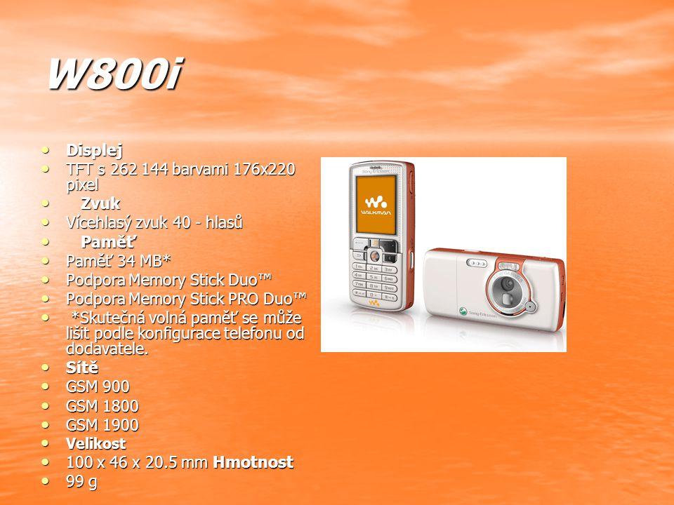 W800i Displej Displej TFT s 262 144 barvami 176x220 pixel TFT s 262 144 barvami 176x220 pixel Zvuk Zvuk Vícehlasý zvuk 40 - hlasů Vícehlasý zvuk 40 - hlasů Paměť Paměť Paměť 34 MB* Paměť 34 MB* Podpora Memory Stick Duo™ Podpora Memory Stick Duo™ Podpora Memory Stick PRO Duo™ Podpora Memory Stick PRO Duo™ *Skutečná volná paměť se může lišit podle konfigurace telefonu od dodavatele.