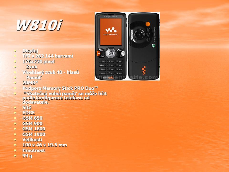 W810i Displej Displej TFT s 262 144 barvami TFT s 262 144 barvami 176x220 pixel 176x220 pixel Zvuk Zvuk Vícehlasý zvuk 40 - hlasů Vícehlasý zvuk 40 - hlasů Paměť Paměť 20MB* 20MB* Podpora Memory Stick PRO Duo™ Podpora Memory Stick PRO Duo™ *Skutečná volná paměť se může lišit podle konfigurace telefonu od dodavatele.