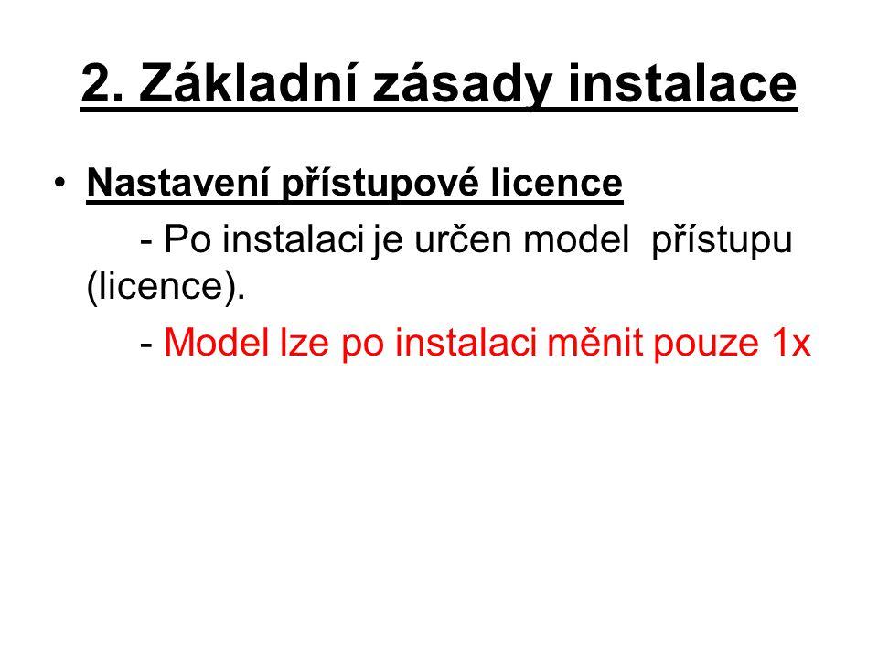 2. Základní zásady instalace Nastavení přístupové licence - Po instalaci je určen model přístupu (licence). - Model lze po instalaci měnit pouze 1x