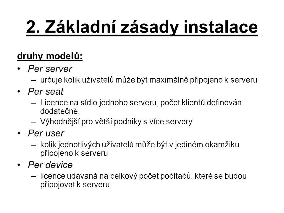2. Základní zásady instalace druhy modelů: Per server –určuje kolik uživatelů může být maximálně připojeno k serveru Per seat –Licence na sídlo jednoh